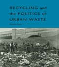Recycling and the Politics of Urban Waste