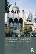 Xinjiang and China's Rise in Central Asia - A History