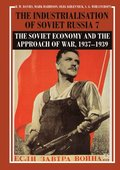 Industrialisation of Soviet Russia Volume 7: The Soviet Economy and the Approach of War, 1937-1939