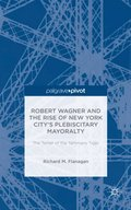 Robert Wagner and the Rise of New York City's Plebiscitary Mayoralty: The Tamer of the Tammany Tiger