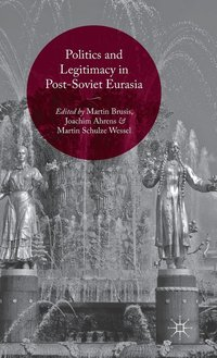 Politics and Legitimacy in Post-Soviet Eurasia