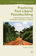 Practicing Post-Liberal Peacebuilding