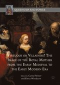 Virtuous or Villainess? The Image of the Royal Mother from the Early Medieval to the Early Modern Era