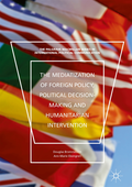 Mediatization of Foreign Policy, Political Decision-Making and Humanitarian Intervention