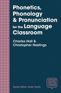 Phonetics, Phonology &; Pronunciation for the Language Classroom