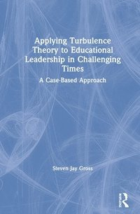 Applying Turbulence Theory to Educational Leadership in Challenging Times