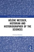 Helene Metzger: Historian and Historiographer of the Sciences