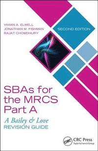 SBAs for the MRCS Part A: A Bailey &; Love Revision Guide