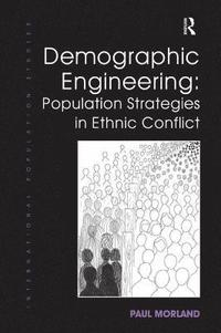Demographic Engineering: Population Strategies in Ethnic Conflict