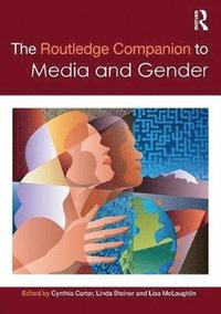 The Routledge Companion to Media &; Gender