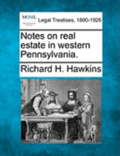 Notes on Real Estate in Western Pennsylvania.