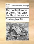 The Poetical Works Of Christ. Pitt. With The Life Of The Author.