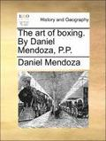 The Art of Boxing. by Daniel Mendoza, P.P.