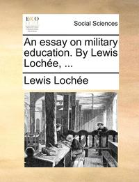 The Newspaper Essay An Essay On Military Education By Lewis Lochee  Hftad Sample Of Proposal Essay also Essay With Thesis Statement Example An Essay On Military Education By Lewis Lochee   Lewis Loche  Essays And Term Papers