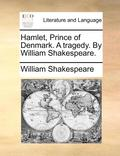 Hamlet, Prince of Denmark. a Tragedy. by William Shakespeare.