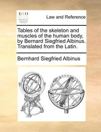 Tables of the Skeleton and Muscles of the Human Body, by Bernard Siegfried Albinus. Translated from the Latin.
