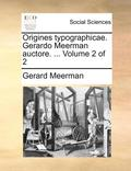 Origines Typographicae. Gerardo Meerman Auctore. ... Volume 2 of 2