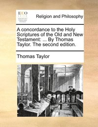 A Concordance to the Holy Scriptures of the Old and New Testament