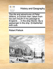 The Life And Adventures Of Peter Wilkins A Cornish Men Taken From His Own Mouth In Passage To England Ship Hector By Passenger