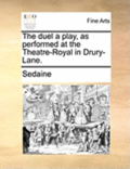 The Duel a Play, as Performed at the Theatre-Royal in Drury-Lane.