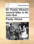 Mr. Paddy Whack's Second Letter to Mr. John Bull.