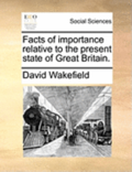 Facts of Importance Relative to the Present State of Great Britain