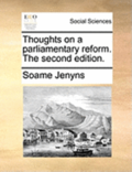 Thoughts on a Parliamentary Reform. the Second Edition.