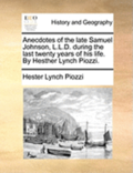 Anecdotes of the Late Samuel Johnson, L.L.D. During the Last Twenty Years of His Life. by Hesther Lynch Piozzi