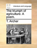 The Triumph of Agriculture. a Poem