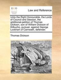 Unto the Right Honourable, the Lords of Council and Session, the Additional-Petition of Thomas Dickson, Son of William Dickson of Kilbucho, Pursuer, Against George Lockhart of Carnwath, Defender.