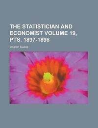 The Statistician and Economist Volume 19, Pts. 1897-1898