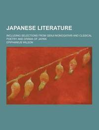 Japanese Literature; Including Selections from Genji Monogatari and Clssical Poetry and Drama of Japan