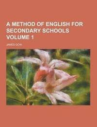 A Method of English for Secondary Schools Volume 1