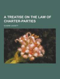 A Treatise on the Law of Charter-Parties