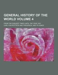 General History of the World; From the Earliest Times Until the Year 1831 Volume 4