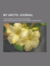 My Arctic Journal; A Year Among Ice-Fields and Eskimos