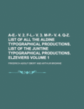 A-E.- V. 2. F-L.- V. 3. M-P.- V. 4. Q-Z. List of All the Aldine Typographical Productions. List of the Juntine Typographical Productions. Elzeviers Volume 1