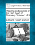 Pleading and Practice of the High Court of Chancery. Volume 1 of 3