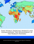 First World, Emerging Markets and Globalization: The Development of the World's Nations