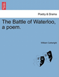 The Battle of Waterloo, a Poem.
