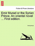 Emir Murad or the Syrian Prince. an Oriental Novel ... First Edition.