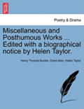 Miscellaneous and Posthumous Works ... Edited with a Biographical Notice by Helen Taylor.