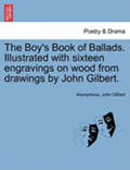 The Boy's Book of Ballads. Illustrated with Sixteen Engravings on Wood from Drawings by John Gilbert.