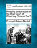 Pleading and Practice of the High Court of Chancery. Volume 2 of 3