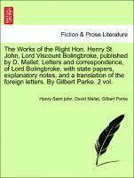 The Works of the Right Hon. Henry St. John, Lord Viscount Bolingbroke, Published by D. Mallet. Letters and Correspondence, of Lord Bolingbroke, with S