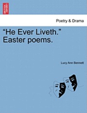 He Ever Liveth. Easter Poems.