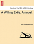 A Willing Exile. a Novel. Vol. I
