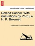Roland Cashel. with Illustrations by Phiz [I.E. H. K. Browne].