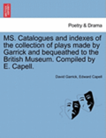 Ms. Catalogues and Indexes of the Collection of Plays Made by Garrick and Bequeathed to the British Museum. Compiled by E. Capell.