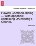 Hawick Common-Riding ... with Appendix Containing Drumlanrig's Charter.